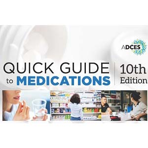 ADCES Quick Guide to Medications, 10th Ed.