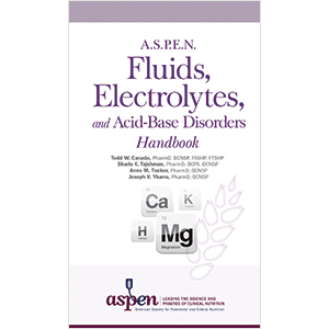 A.S.P.E.N. Fluids, Electrolytes, and Acid-Base Disorders Handbook