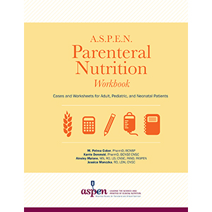A.S.P.E.N. Parenteral Nutrition Workbook: Cases and Worksheets for Adult, Pediatric, and Neonatal Patients